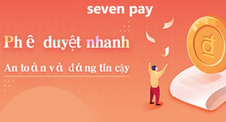 Seven pay vay tiền siêu tốc